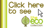 Click here to see The Eco Collection